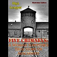 Five Chimneys: A Woman Survivor's True Story Of Auschwitz [Illustrated Edition]