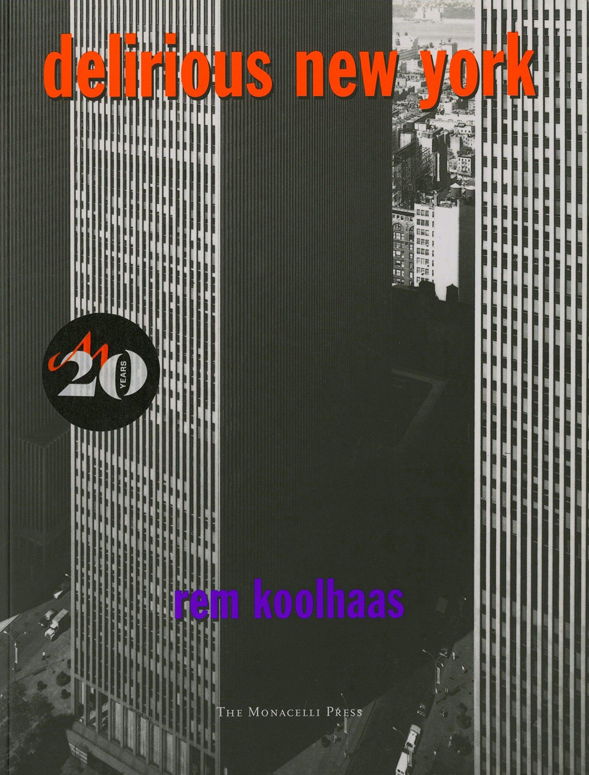 Delirious New York: A Retroactive Manifesto for Manhattan Paperback – December 1, 1997 Rem Koolhaas The Monacelli Press 1885254008 Buildings - Public