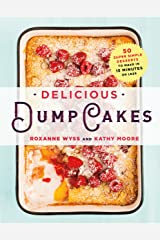 Delicious Dump Cakes: 50 Super Simple Desserts to Make in 15 Minutes or Less Kindle Edition
