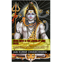 Shiva Book 3: The Legend of Lord Shiva: The different legends and names of Shiva, their meaning & significance; Shiva…