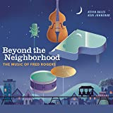 Beyond the Neighborhood: The Music of Fred Rogers