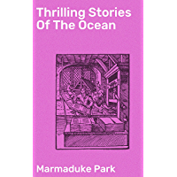 Thrilling Stories Of The Ocean: From Authentic Accounts Of Modern Voyagers And Travellers; Designed / For The…
