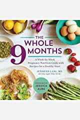 The Whole 9 Months: A Week-By-Week Pregnancy Nutrition Guide with Recipes for a Healthy Start Kindle Edition