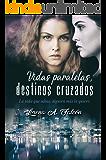 Vidas paralelas, destinos cruzados: La vida que odias, alguien más la quiere. - Una historia de fantasía en dos mundos.