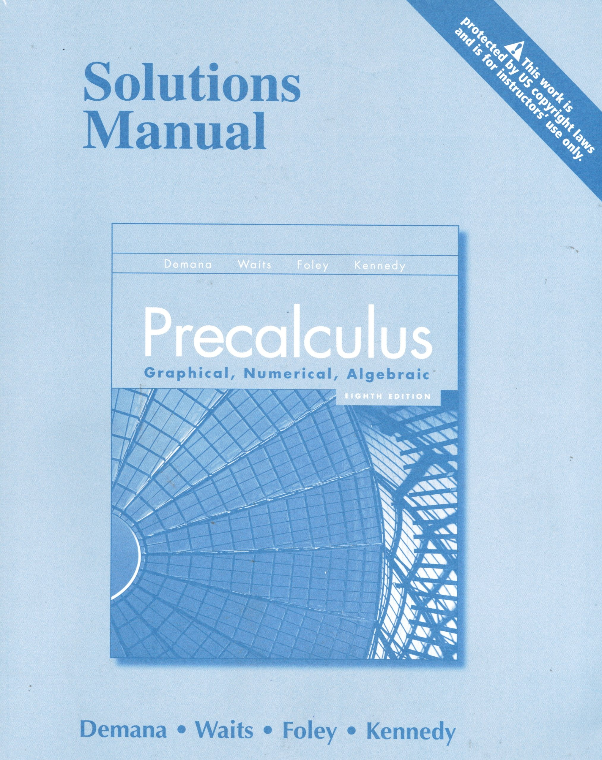 Precalculus: Graphical, Numerical, Algebraic Solutions Manual: Franklin D.  Demana, Bert K. Waits, Gregory D. Foley, Daniel Kennedy: 9780131376410: ...