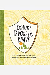 Fortune Favors the Brave: 100 Courageous Quotations Kindle Edition