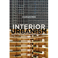 Interior Urbanism: Architecture, John Portman and Downtown America (English Edition)