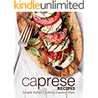Caprese Recipes: Simple Italian Cooking Caprese Style (2nd Edition)