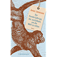 Der Hundertjährige, der zurückkam, um die Welt zu retten: Roman (German Edition)