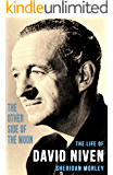 The Other Side of the Moon: The Life of David Niven (English Edition)