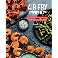 Air Fry Every Day: 75 Recipes to Fry, Roast, and Bake Using Your Air Fryer