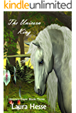 The Unicorn King (A bedtime childrens adventure for unicorn lovers) (Unicorn Daze Book 3)