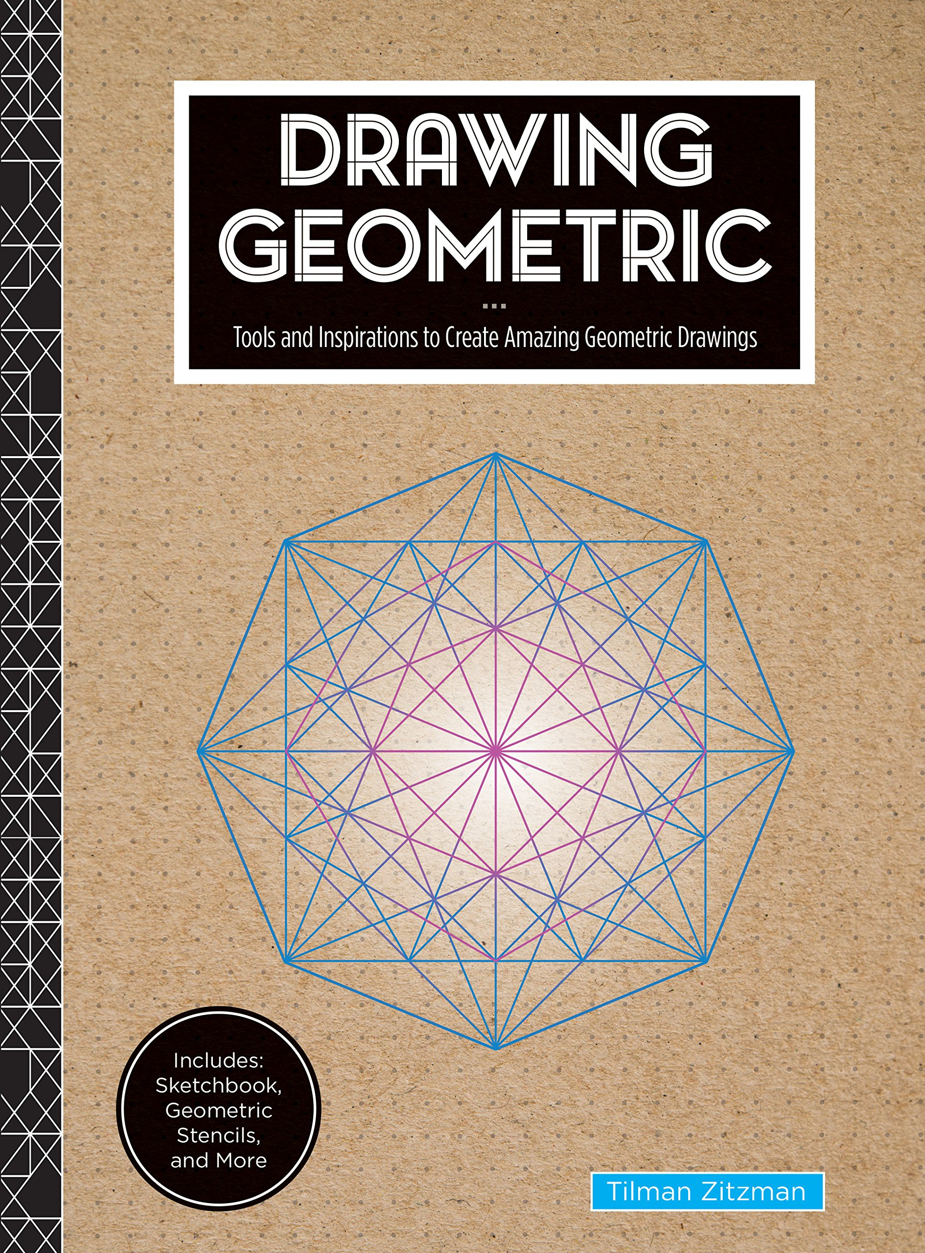 Drawing Geometric: Tools and Inspirations to Create Amazing Geometric Drawings - Includes: Sketchbook, Geometric Stencils, and More