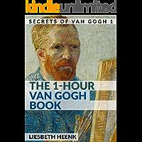 The 1-Hour Van Gogh Book: Complete Van Gogh Biography for Beginners (Secrets of Van Gogh) book cover