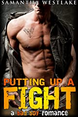 Putting Up A Fight: A Bad Boy Romance Kindle Edition