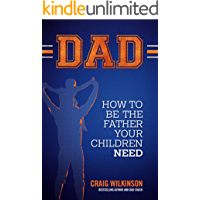 DAD: How to be the father your children need
