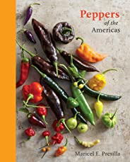 Peppers of the Americas: The Remarkable Capsicums That Forever Changed Flavor [A Cookbook]