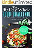 30 Day Whole Food Challenge: Essentials Whole Food Recipes to Help You Lose Weight Naturally, Stay Healthy & Feel  Great