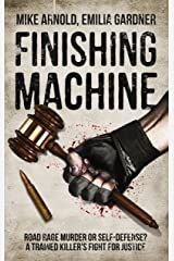 Finishing Machine: Was it Road Rage Murder or Self-Defense? A Trained Killer's Fight for Justice (True Crime Defense Attorney Case Files Book 1) Kindle Edition
