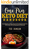One Pan Keto Diet Handbook: Easy Ketogenic Cooking Using One Pan Only That Saves You Time & Effort While Burning Body Fats Effectively
