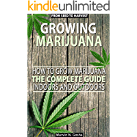Image for Growing Marijuana: How to grow marijuana, indoors and outdoors. The complete guide. From seed to harvest