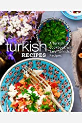 Turkish Recipes: A Turkish Cookbook with Easy Turkish Recipes (2nd Edition) Kindle Edition