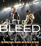 Let It Bleed: The Rolling Stones, Altamont, and the End of the Sixties