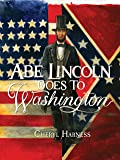 Abe Lincoln Goes to Washington: 1837-1865