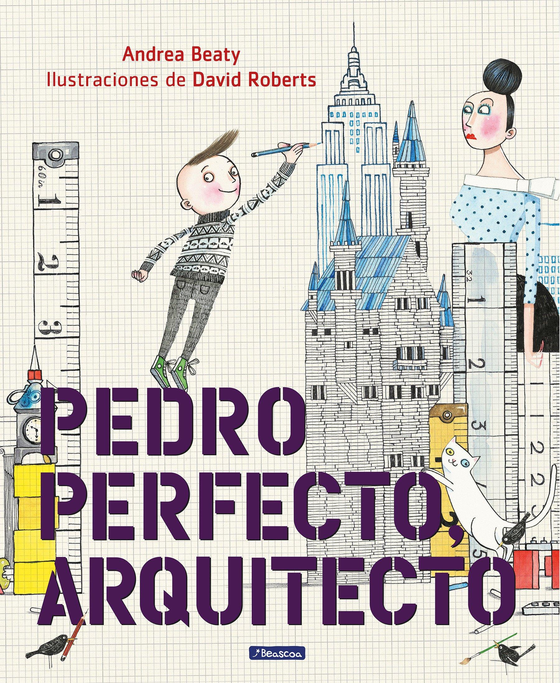 Pedro Perfecto, arquitecto / Iggy Peck, Architect (Spanish Edition) by Beascoa