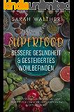 Superfood Kochbuch mit 34 Rezepten: Bessere Gesundheit & gesteigertes Wohlbefinden: 44 Superfoods inklusive vegetarische Rezepte zum abnehmen und Superfood für unterwegs sowie Superfood Smoothies