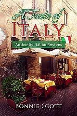 A Taste of Italy: Authentic Italian Recipes Kindle Edition