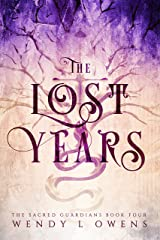 The Lost Years (The Sacred Guardians Book 4)