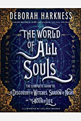 The World of All Souls: The Complete Guide to A Discovery of Witches, Shadow of Night, and The Book of Life (All Souls Series) Kindle Edition
