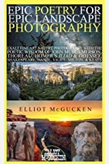Epic Poetry for Epic Landscape Photography: Exalt Fine Art Nature Photography with the Poetic Wisdom of John Muir, Emerson, Thoreau, Homer's Iliad & Odyssey, ... Odyssey Mythology Photography Book 3) Kindle Edition