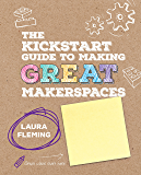 The Kickstart Guide to Making GREAT Makerspaces (Corwin Teaching Essentials)