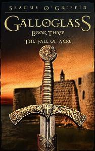 Gallowglass: Book Three: The Fall of Acre (Galloglass 3)