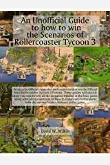 An Unofficial Guide to how to win the Scenarios of Rollercoaster Tycoon 3 Kindle Edition