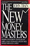 The New Money Masters: The Winning Investment Strategies of Soros-Lynch-Steinhardt-Rogers, Neff-Wagner-Michaelis-Carrets