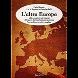 L'altra Europa: Miti, congiure ed enigmi all'ombra dell'unificazione europea (Italian Edition)