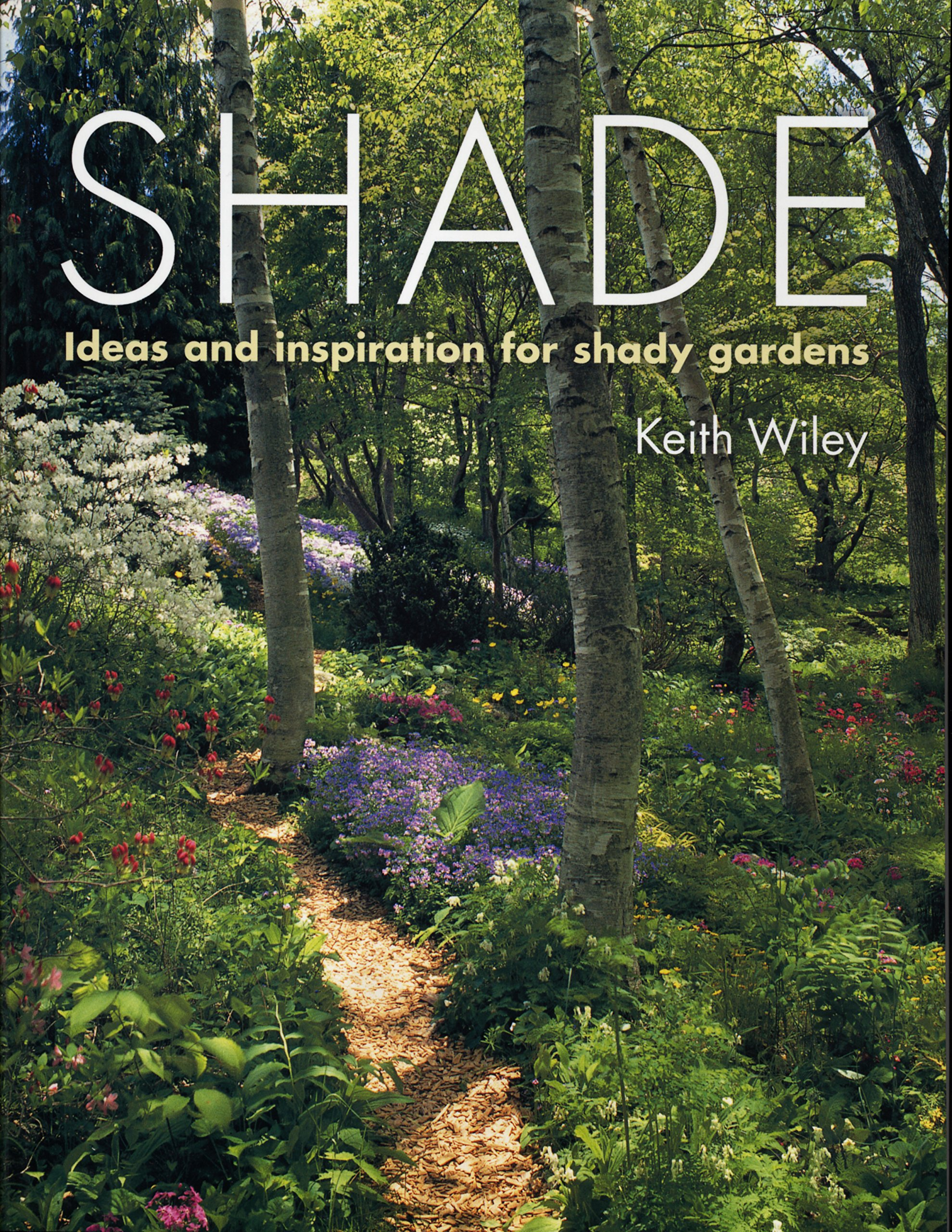 High Quality Shade: Planting Solutions For Shady Gardens: Keith Wiley: 9780881928952:  Amazon.com: Books