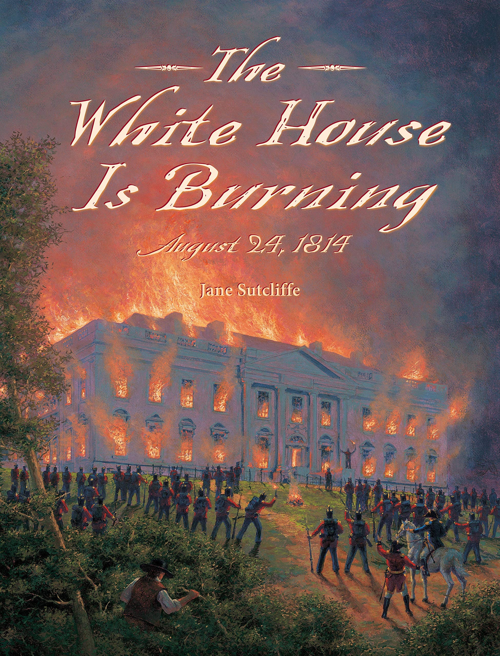 The White House Is Burning August 24 1814 Jane Sutcliffe
