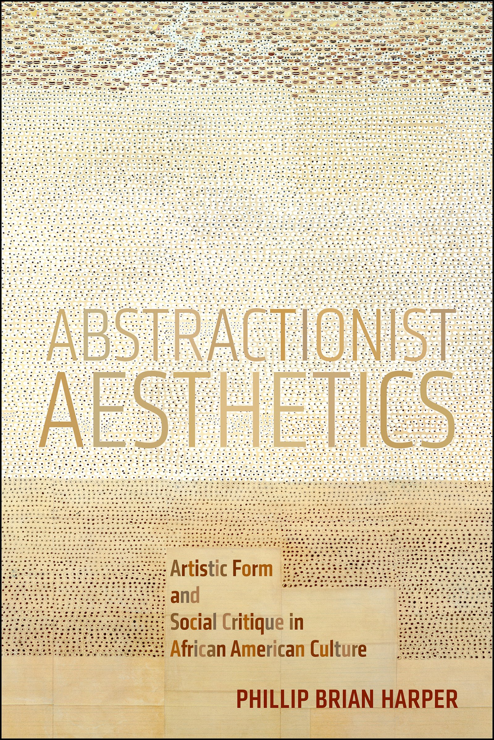 Abstractionist Aesthetics: Artistic Form and Social Critique in African American Culture (NYU Series in Social and Cultural Analysis) pdf