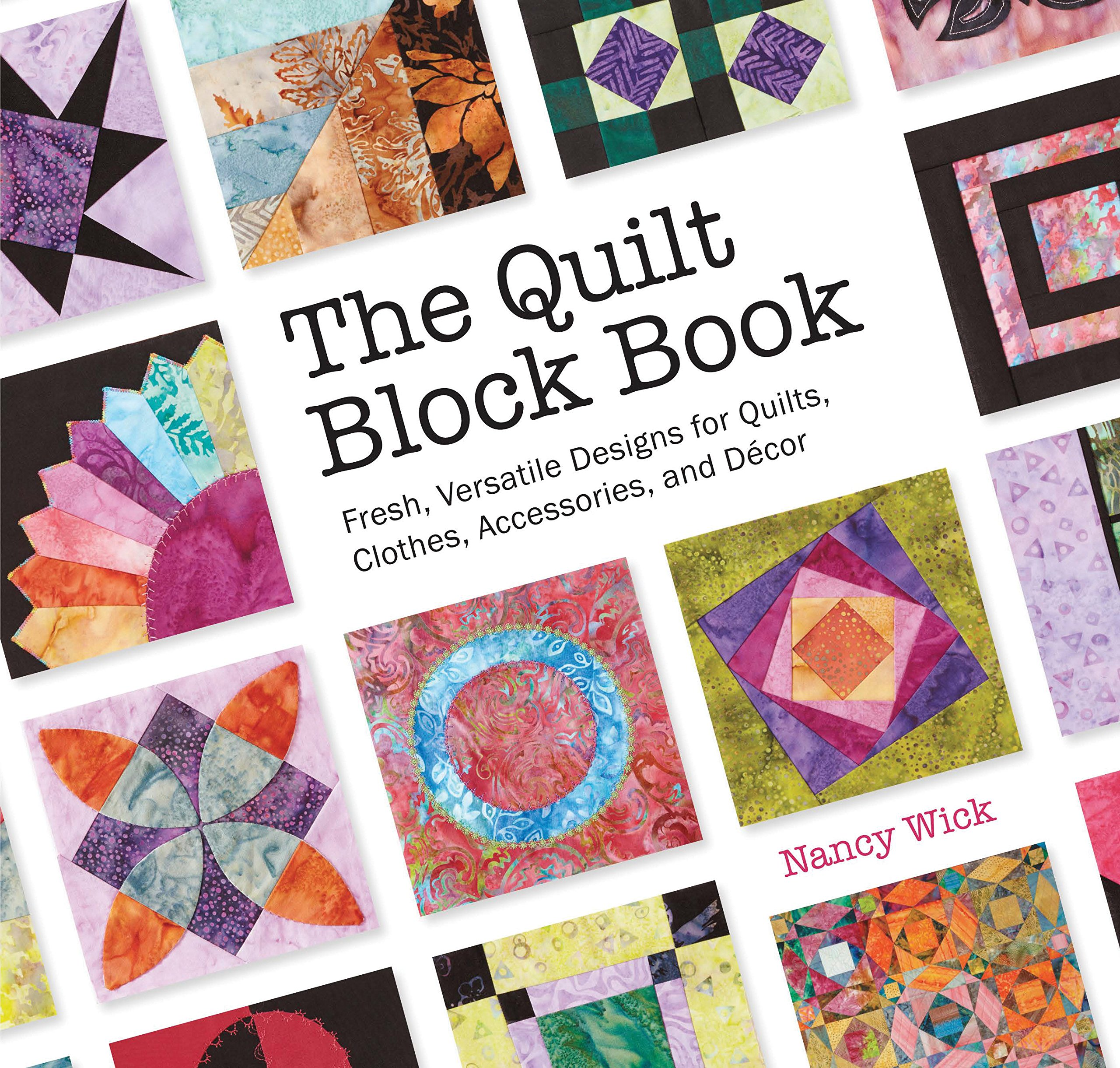 The Quilt Block Book: Fresh, Versatile Designs for Quilts, Clothes ... : quilt book - Adamdwight.com