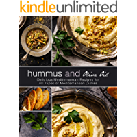 Hummus and Olive Oil: Delicious Mediterranean Recipes for All Types of Mediterranean Dishes (2nd Edition)