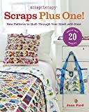 ScrapTherapy® Scraps Plus One!: New Patterns to Quilt Through Your Stash with Ease