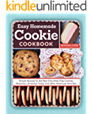 The Easy Homemade Cookie Cookbook: Simple Recipes for the Best Chocolate Chip Cookies, Brownies, Christmas Treats and Other American Favorites