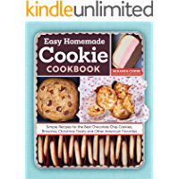 The Easy Homemade Cookie Cookbook: Simple Recipes for the Best Chocolate Chip Cookies, Brownies, Christmas Treats and…