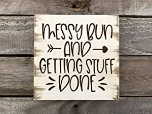 """Messy Bun and Getting Stuff Done SIGN Laser Engraved Mom Busy Working Woman Coworker Hair Dresser Salon Decor Gift Farmhouse Distressed Wood Square Wall Plaque Antique White Photo Prop 5"""", 7"""", or 9"""""""