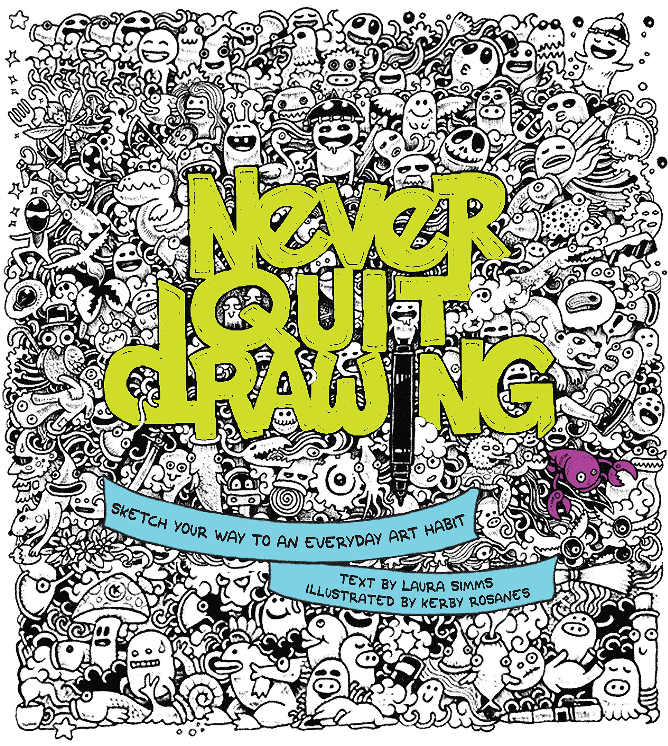 Never Quit Drawing Sketch Your Way To An Everyday Art Habit Laura Simms Kerby Rosanes 9781631061165 Amazon Books