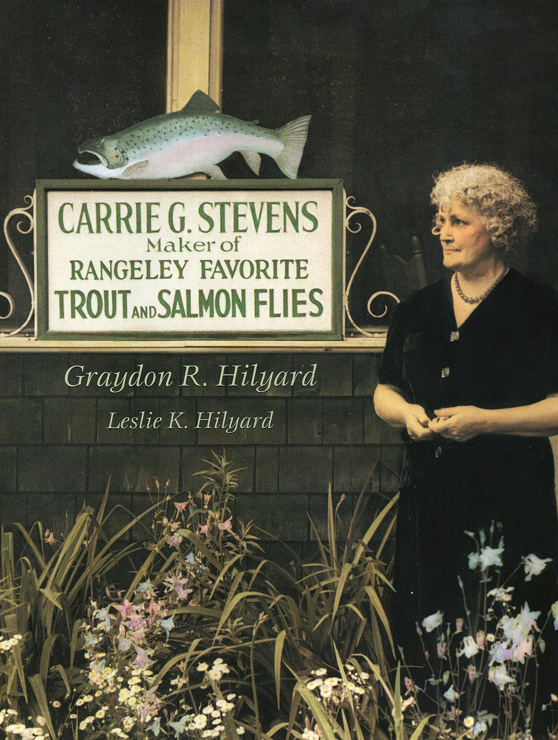 Carrie G. Stevens: Maker of Rangeley Favorite Trout and Salmon Flies by Brand: Stackpole Books
